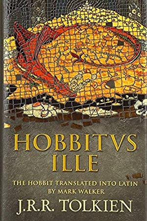 Hobbitus Ille: The Latin Hobbit: Tolkien, J. R.