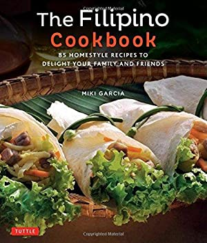 The Filipino Cookbook: 85 Homestyle Recipes to: Garcia, Miki