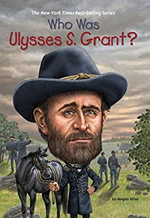 Who Was Ulysses S. Grant?: Stine, Megan; HQ,