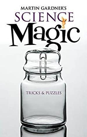 Martin Gardner's Science Magic: Tricks and Puzzles: Gardner, Martin