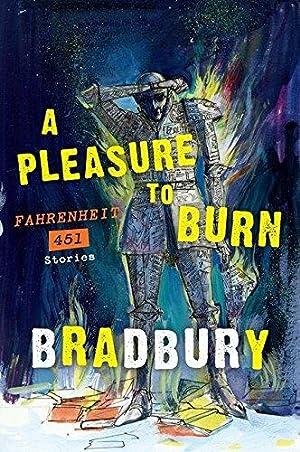A Pleasure to Burn: Fahrenheit 451 Stories: Bradbury, Ray