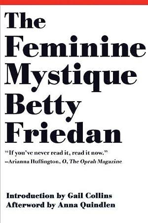 The Feminine Mystique (50th Anniversary Edition): Friedan, Betty
