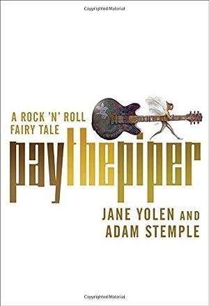 Pay the Piper: A Rock 'n' Roll: Stemple, Adam; Yolen,