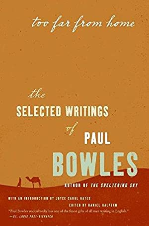Too Far from Home: The Selected Writings: Bowles, Paul