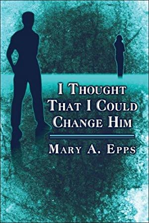 I Thought That I Could Change Him: Epps, Mary A.