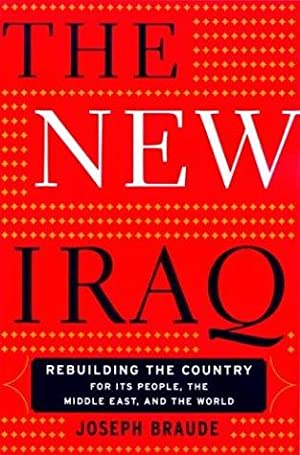 The New Iraq: Rebuilding The Country For: Braude, Joseph