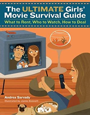 The Ultimate Girls' Movie Survival Guide: What: Sarvady, Andrea