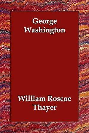 George Washington: Thayer, William Roscoe