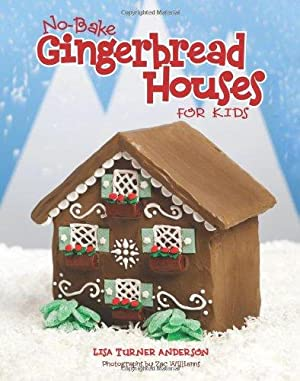 No Bake Gingerbread Houses for Kids: Anderson, Lisa; Williams,