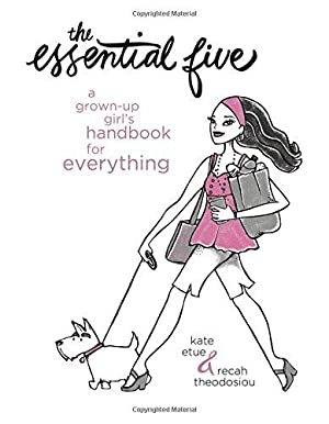 The Essential Five: A Grown-Up Girl's Handbook: Etue, Kate; Theodosiou,