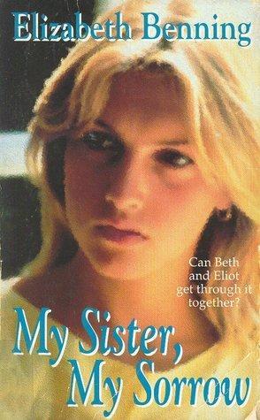 My Sister, My Sorrow: Benning, Elizabeth