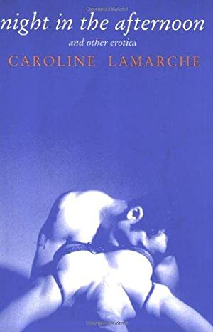 Night in the Afternoon and Other Erotica: Lamarche, Caroline