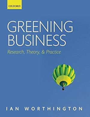 Greening Business: Research, Theory, and Practice: Worthington, Ian