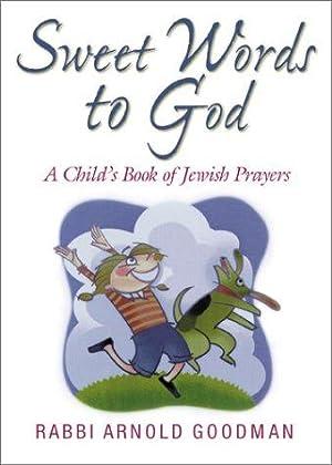 Sweet Words to God: A Child's Book: Goodman, Rabbi Arnold