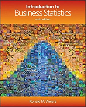 Introduction to Business Statistics 6th edition: Ronald M. Weiers