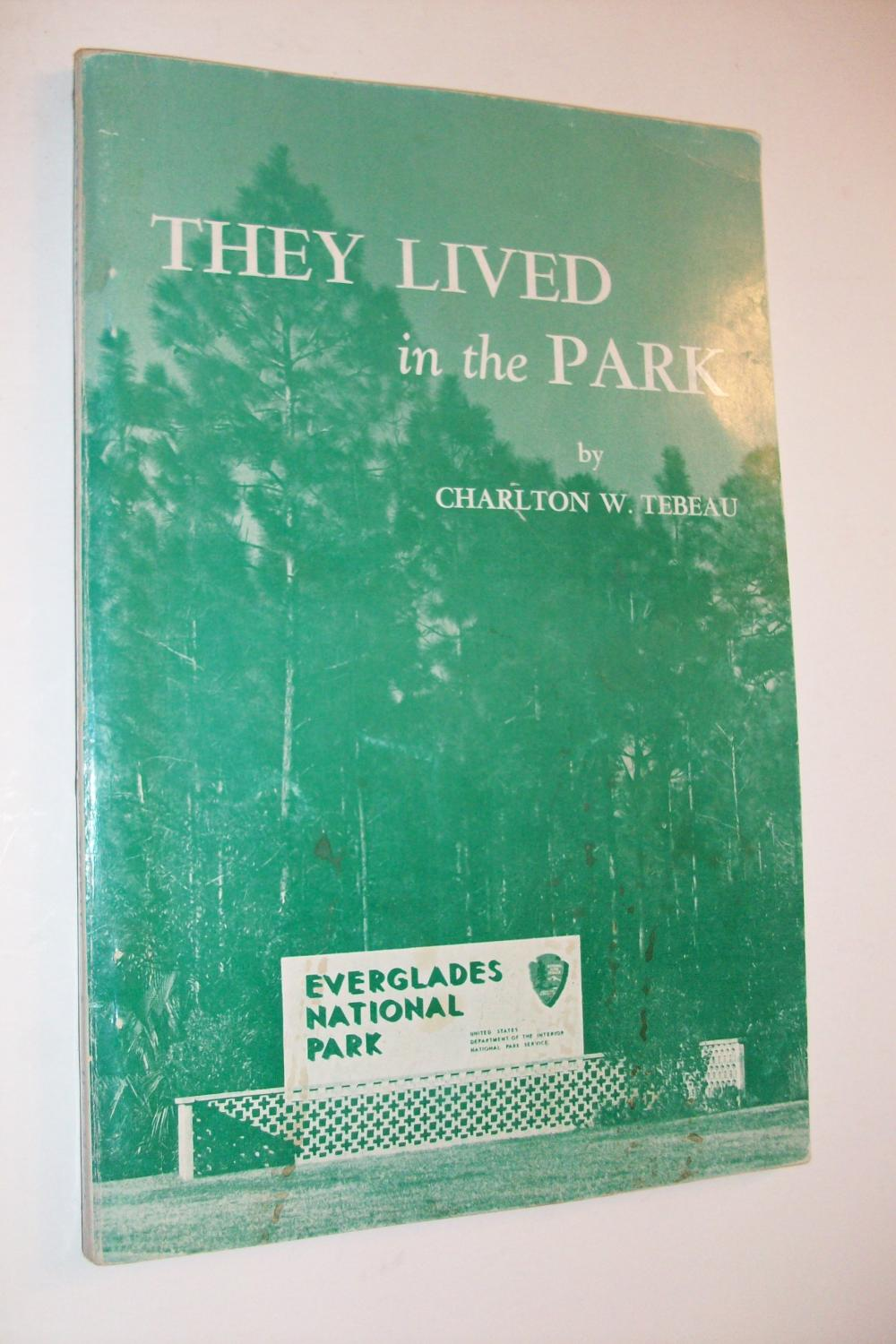 They Lived In The Park : The Story Of Man In The Everglades National Park Tebeau, Charlton W. Near Fine Softcover