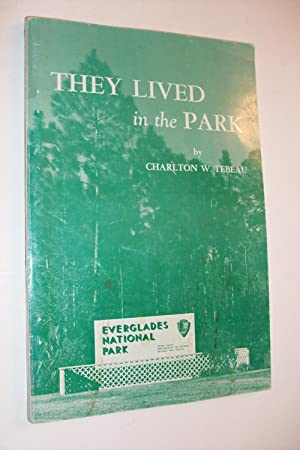 They Lived in the Park : The Story of Man in the Everglades National Park: Tebeau, Charlton W.