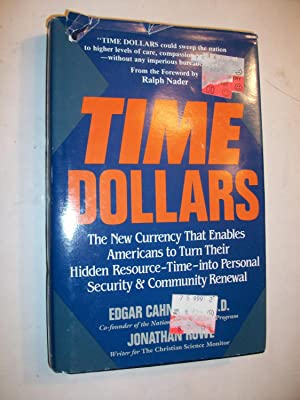 Time Dollars: The New Currency That Enables Americans to Turn Their Hidden Resource-Time-Into ...