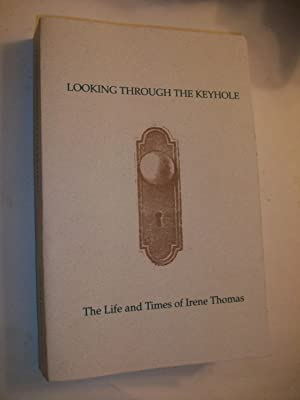 Looking Through the Keyhole The Life and Times of Irene Thomas: Thomas, Irene