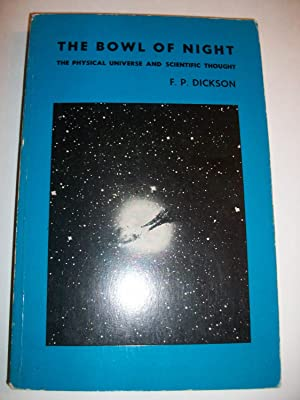 The Bowl of Night: The Physical Universe and Scientific Thought: F P Dickson