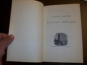 A SOCIAL HISTORY OF ANCIENT IRELAND Volume 1: P.W. Joyce