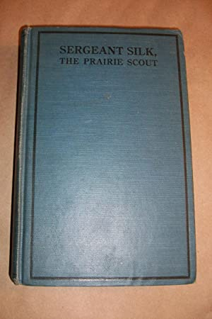 SERGEANT SILK: THE PRAIRIE SCOUT: ROBERT LEIGHTON