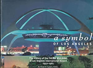 A Symbol of Los Angeles The history of the Theme Building at Los Angeles International Airport 1952...