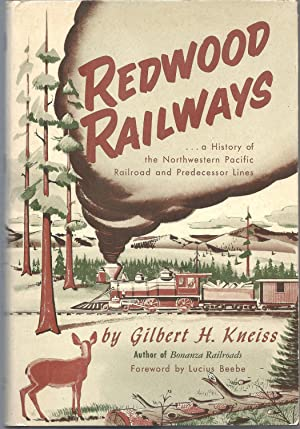 Redwood Railways A History of the Northwestern Pacific Railroad and Predecessor Lines