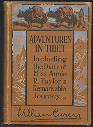 Adventures in Tibet: Including the Diary of Miss Annie Taylor's Remarkable Journey from Tau-Chau ...