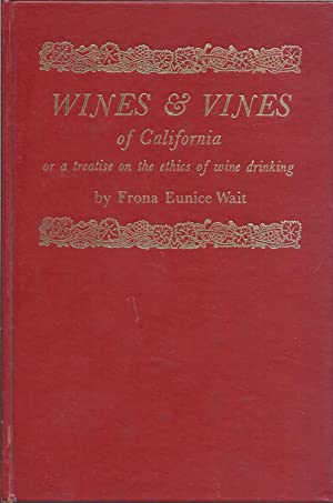 Wines & vines of California;: Or, A treatise on the ethics of wine drinking,