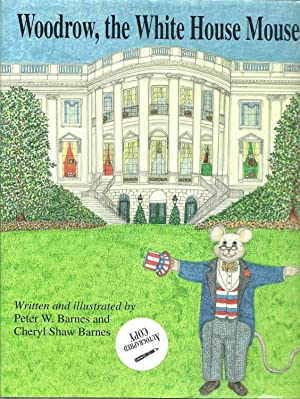 Woodrow, the White House Mouse: Cheryl Shaw Barnes;