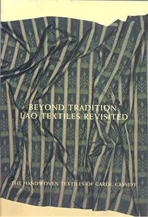 Beyond Tradition Lao Textiles Revisited The Handwoven Textiles of Carol Cassidy