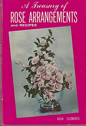 A Treasury of Rose Arrangements and Recipes