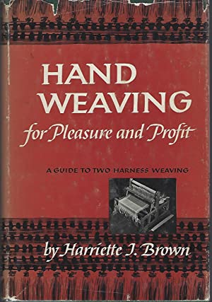 Hand Weaving for Pleasure and Profit A Guide to Two Harness Weaving
