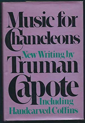 Music for Chameleons: New Writings By Truman Capote Including Handcarved Coffins
