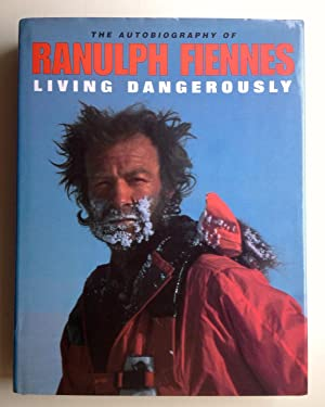Living Dangerously: The Autobiography of Ranulph Fiennes: Sir Ranulph Fiennes