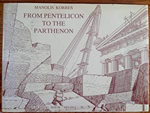 From Pentelicon to the Parthenon (Library of: Manolis Korres