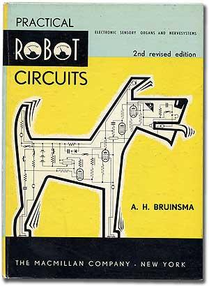Elegant Practical Robot Circuits: Electronic Sensory Organs And Nerve Systems:  BRUINSMA, A.H. Design Ideas