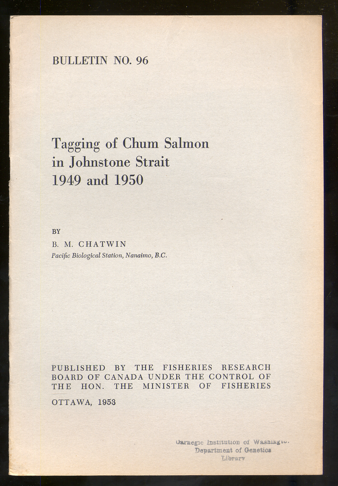 Tagging of Chum Salmon in Johnstone Strait 1949 and 1950 CHATWIN, B.M. Near Fine First edition. Bulletin 96. Near fine with two ink stamps on the front cover, a little fading along the edges, in stapled wrappers. 33 pages.