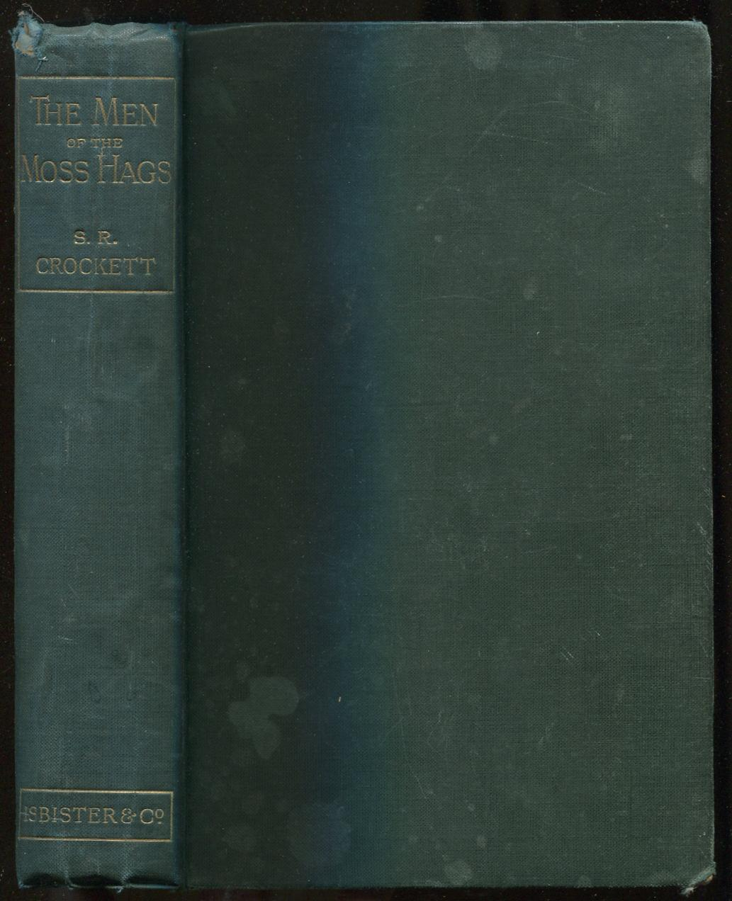 The Men of the Moss-Hags: Being a History of Adventure Taken from the Papers of William Gordon of Earlstoun in Galloway and Told Over Again CROCKETT,