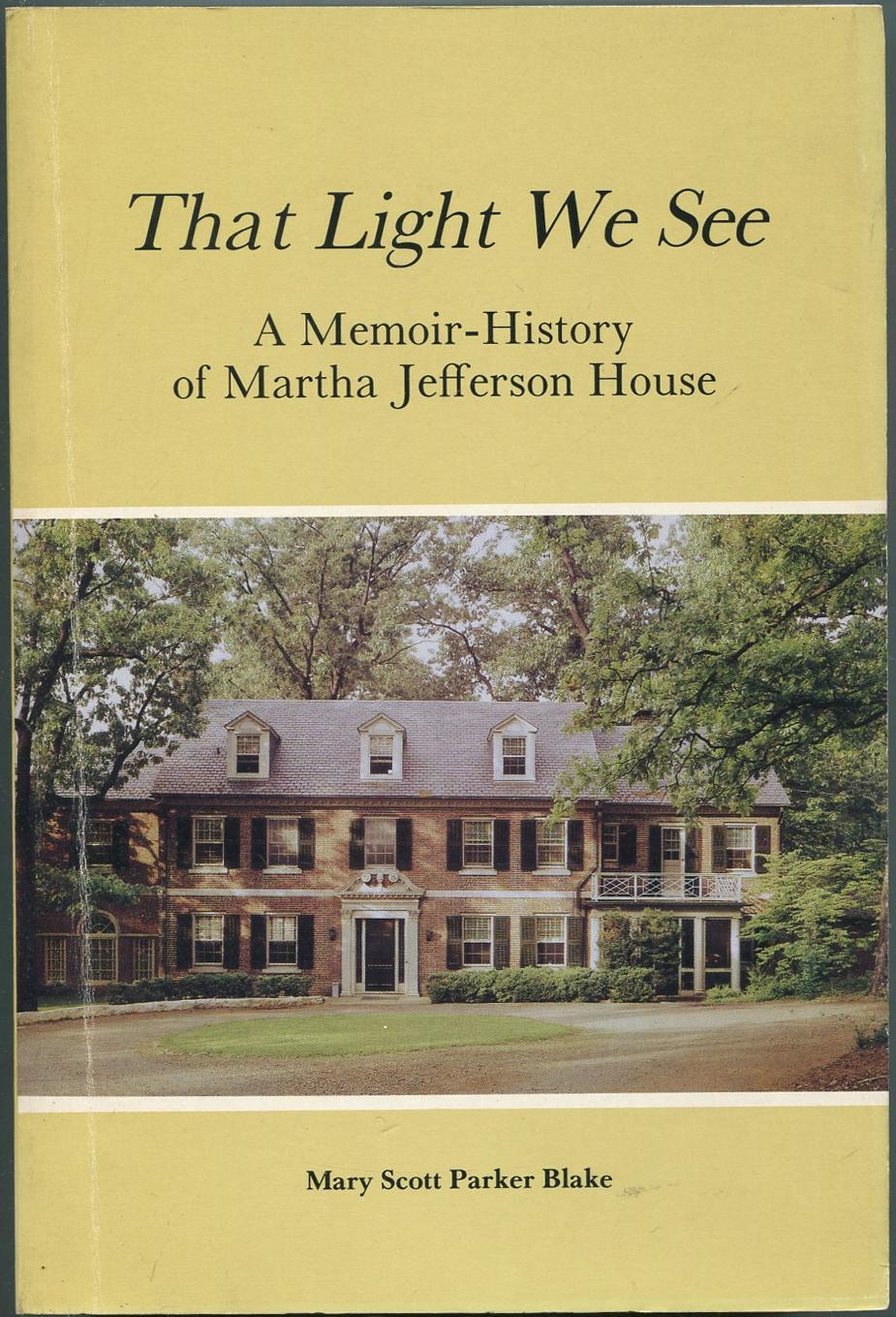 That_Light_We_See_A_MemoirHistory_of_Martha_Jefferson_House_The_First_TwentyFour_Years_19571981_BLAKE_Mary_Scott_Parker_Assez_bon_Couvertur