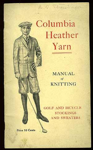 Columbia Heather Yarn. Manual of Knitting. Golf and Bicycle Stockings and Sweaters SCHUMACKER, Anna Very Good