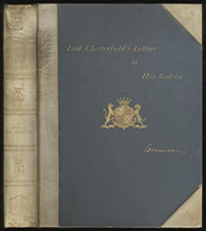 Letters of Philip Dormer Fourth Earl of Chesterfield to His Godson and Successor, Now First Edite...