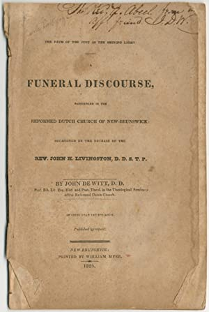 The Faith of the Just as the Shining Light. A Funeral Discourse, Pronounced in the Reformed Dutch...