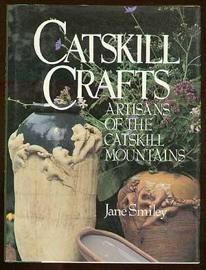 Catskill Crafts: Artisans of the Catskill Mountains: SMILEY, Jane