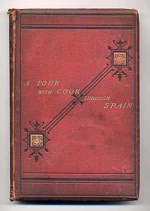 A Tour with Cook Through Spain: Being a Series of Descriptive Letters of Ancient Cities and Scene...