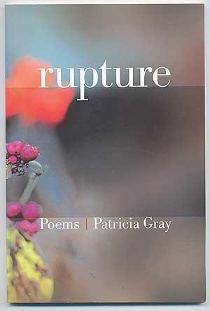 Rupture. Poems: GRAY, Patricia