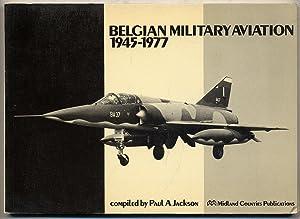 Belgian Military Aviation, 1945-1977: JACKSON, Paul A.,