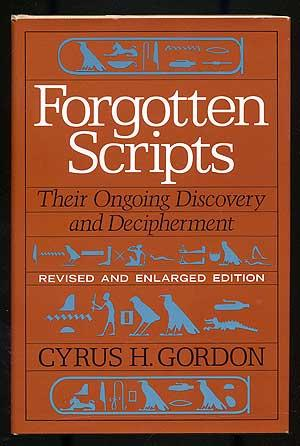 Forgotten Scripts: Their Ongoing Discovery and Decipherment: GORDON, Cyrus H.