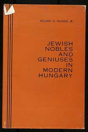 Jewish Nobles and Geniuses in Modern Hungary: McCAGG, William O.